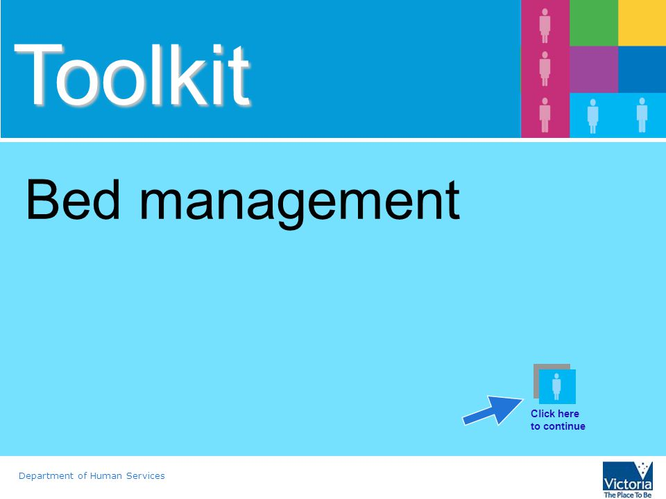 Department of Human Services Toolkit Bed management Click here to continue