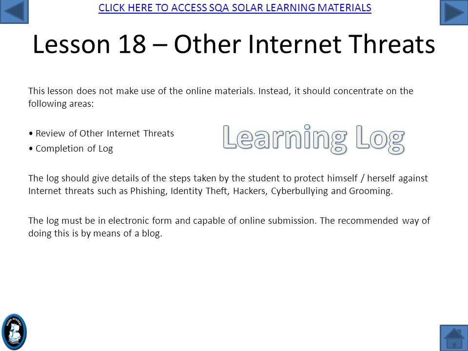 CLICK HERE TO ACCESS SQA SOLAR LEARNING MATERIALS Lesson 18 – Other Internet Threats This lesson does not make use of the online materials.