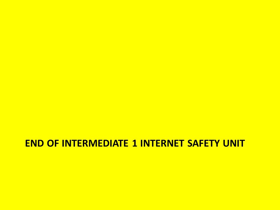 END OF INTERMEDIATE 1 INTERNET SAFETY UNIT