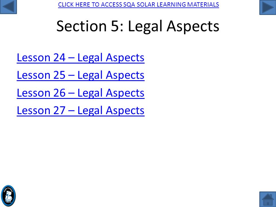 CLICK HERE TO ACCESS SQA SOLAR LEARNING MATERIALS Section 5: Legal Aspects Lesson 24 – Legal Aspects Lesson 25 – Legal Aspects Lesson 26 – Legal Aspects Lesson 27 – Legal Aspects