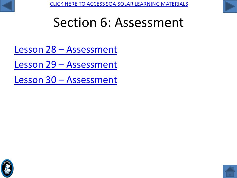 CLICK HERE TO ACCESS SQA SOLAR LEARNING MATERIALS Section 6: Assessment Lesson 28 – Assessment Lesson 29 – Assessment Lesson 30 – Assessment