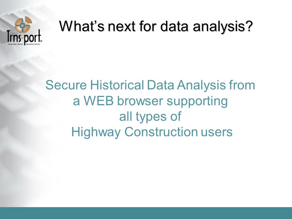 What's next for data analysis? Secure Historical Data Analysis from a WEB browser supporting all types of Highway Construction users