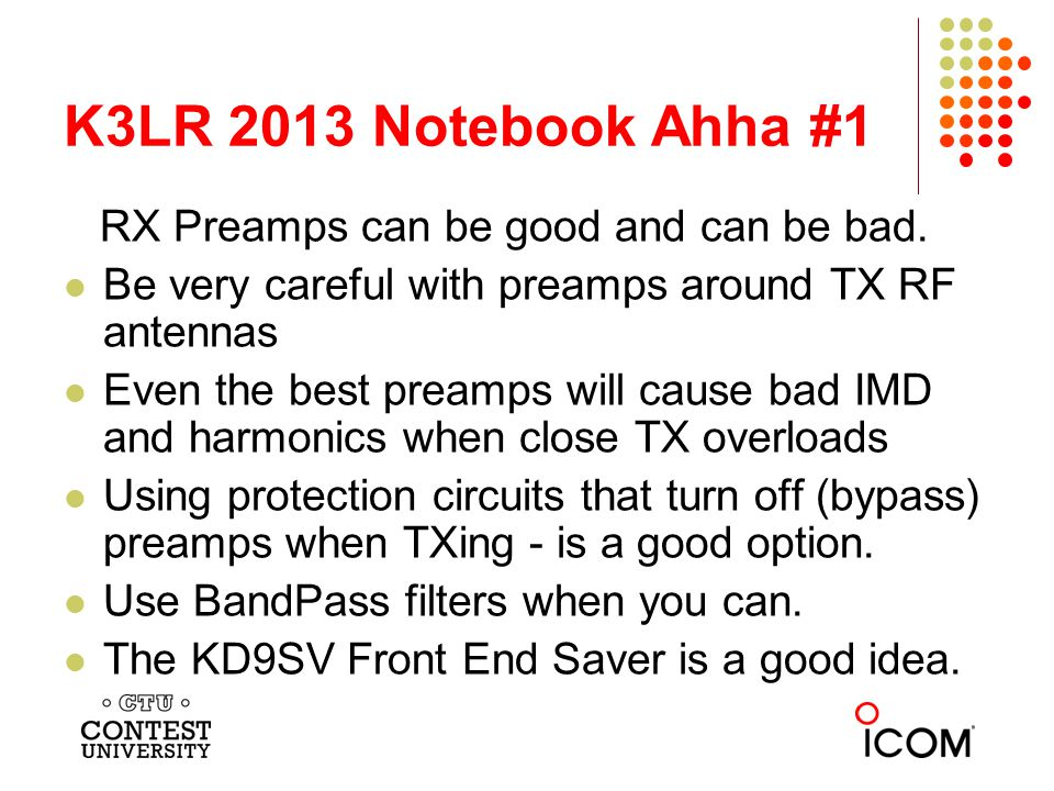K3LR 2013 Notebook Ahha #2 Trying to RX in the same band you are TX (Field Day for example) is VERY hard to do.