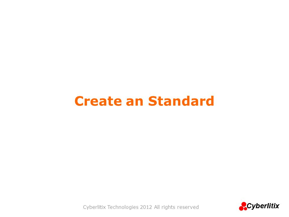 Create an Standard Cyberlitix Technologies 2012 All rights reserved