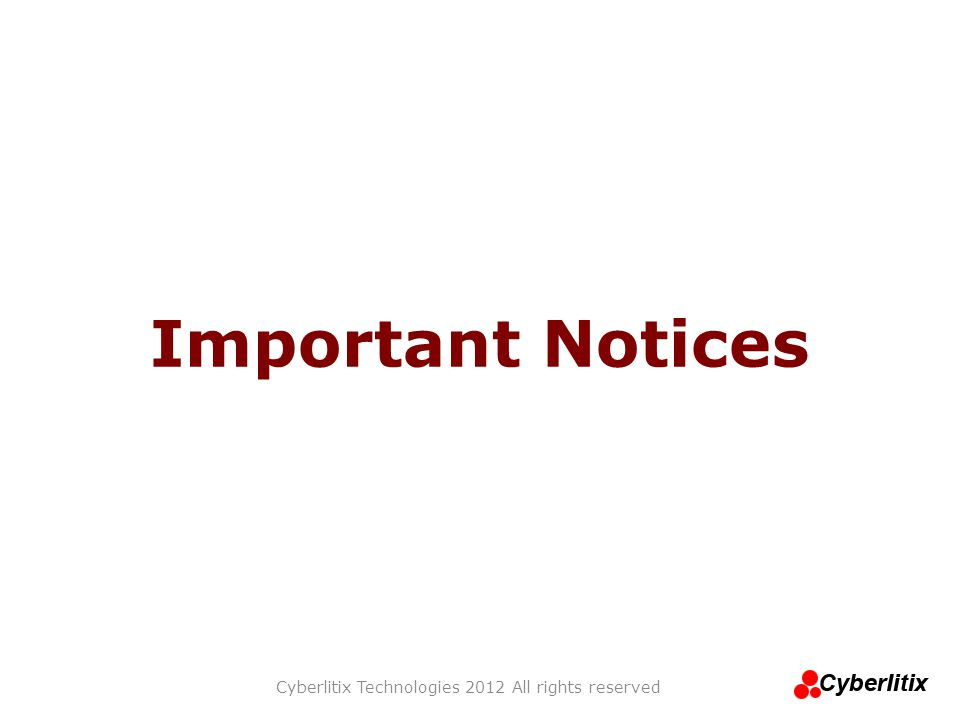 Important Notices Cyberlitix Technologies 2012 All rights reserved