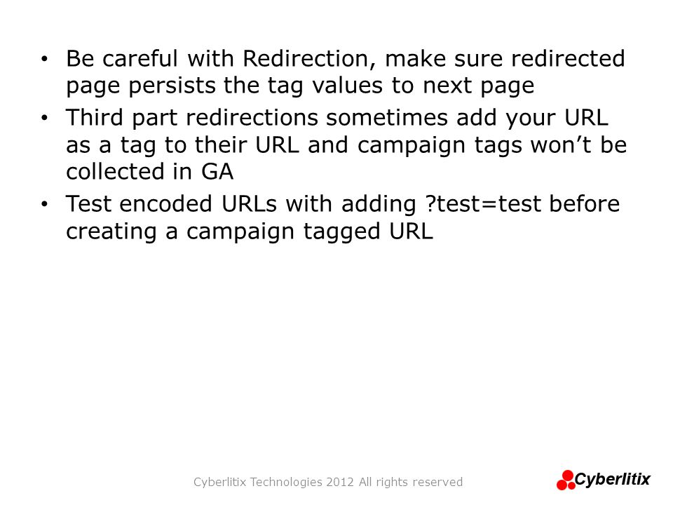 Be careful with Redirection, make sure redirected page persists the tag values to next page Third part redirections sometimes add your URL as a tag to