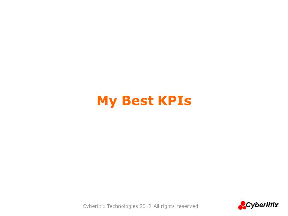 My Best KPIs Cyberlitix Technologies 2012 All rights reserved