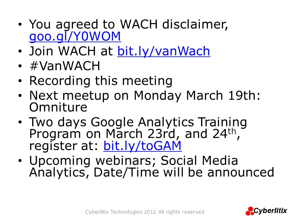 You agreed to WACH disclaimer, goo.gl/Y0WOM goo.gl/Y0WOM Join WACH at bit.ly/vanWachbit.ly/vanWach #VanWACH Recording this meeting Next meetup on Mond