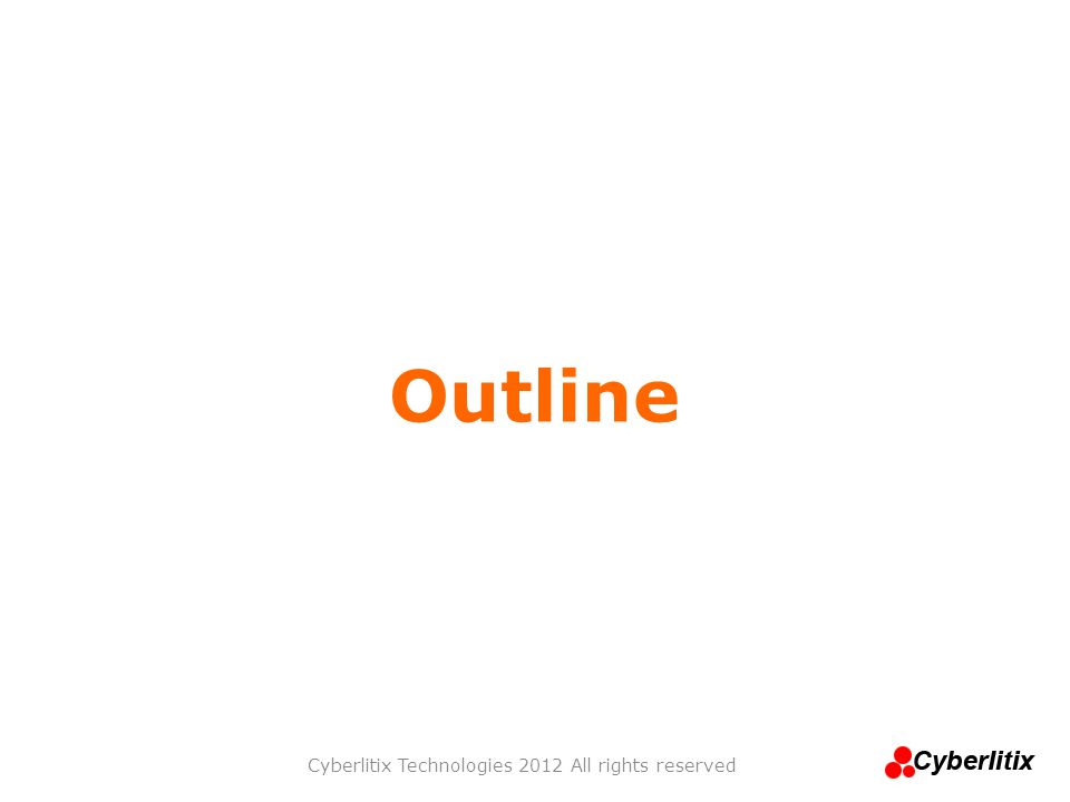 Outline Cyberlitix Technologies 2012 All rights reserved