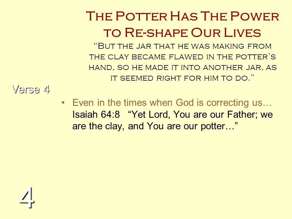 """The Potter Has The Power to Re-shape Our Lives """"But the jar that he was making from the clay became flawed in the potter's hand, so he made it into an"""
