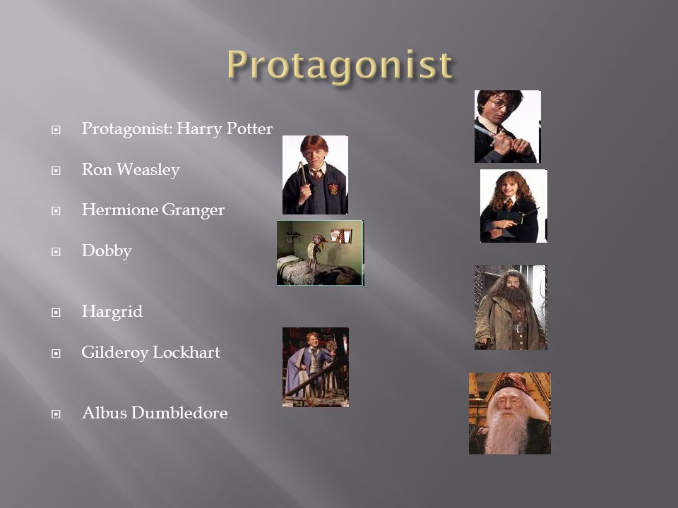  Protagonist: Harry Potter  Ron Weasley  Hermione Granger  Dobby  Hargrid  Gilderoy Lockhart  Albus Dumbledore