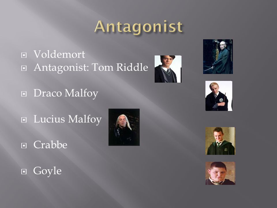  Voldemort  Antagonist: Tom Riddle  Draco Malfoy  Lucius Malfoy  Crabbe  Goyle