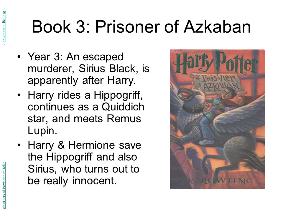 Book 3: Prisoner of Azkaban Year 3: An escaped murderer, Sirius Black, is apparently after Harry.