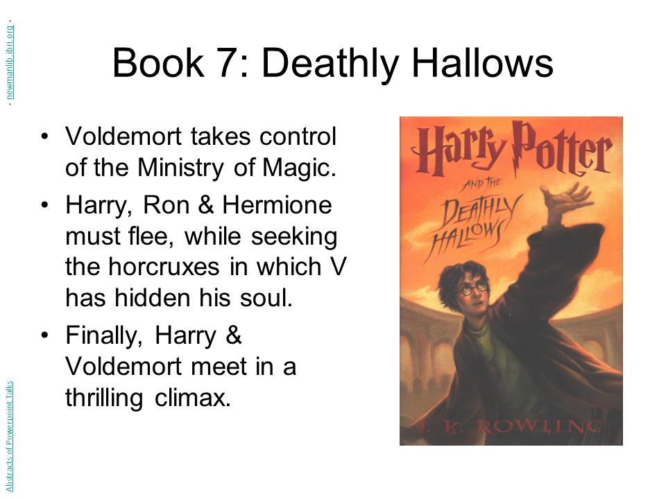 Book 7: Deathly Hallows Voldemort takes control of the Ministry of Magic.