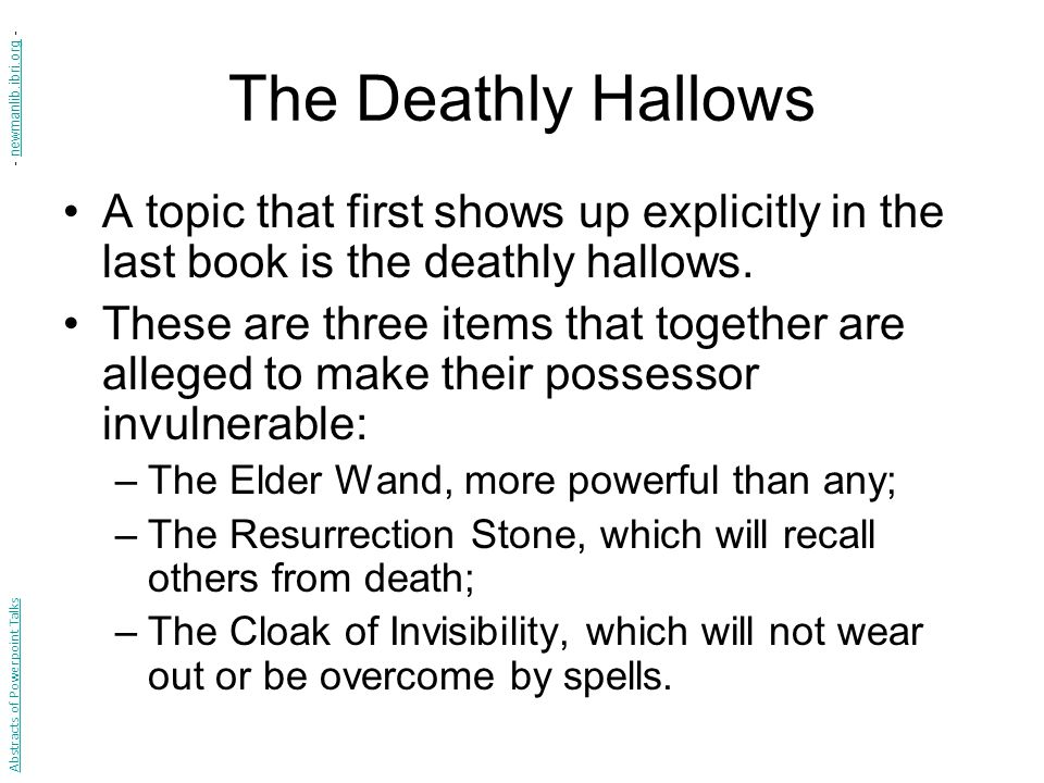 The Deathly Hallows A topic that first shows up explicitly in the last book is the deathly hallows.
