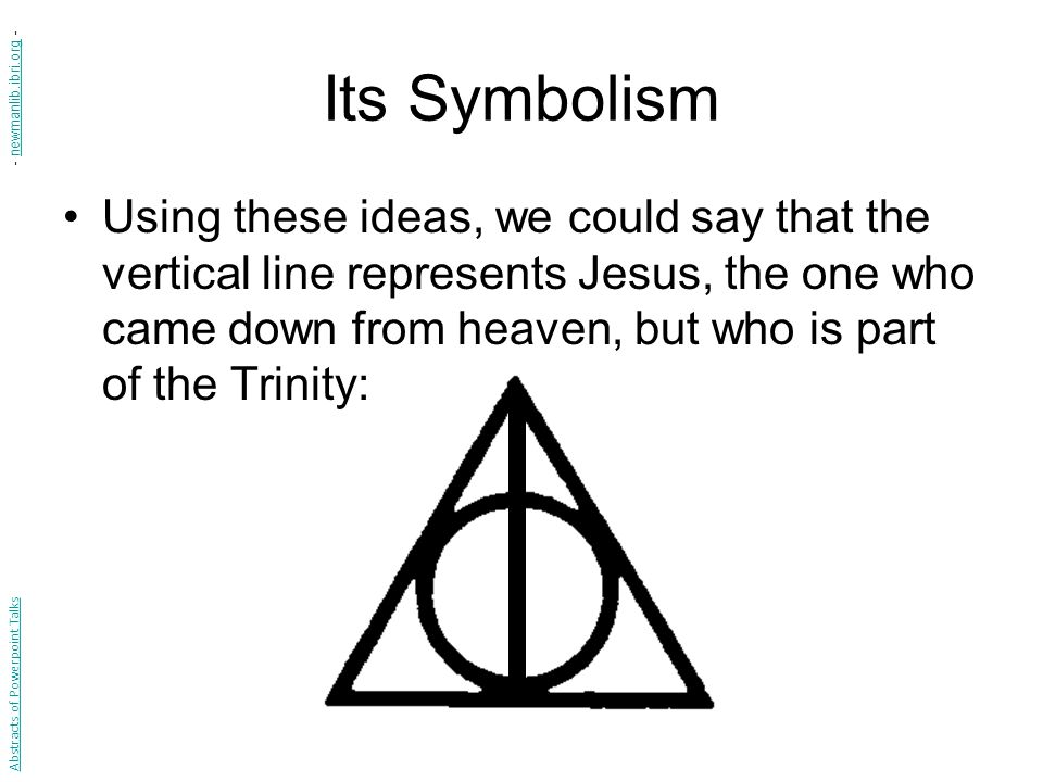 Its Symbolism Using these ideas, we could say that the vertical line represents Jesus, the one who came down from heaven, but who is part of the Trinity: Abstracts of Powerpoint Talks - newmanlib.ibri.org -newmanlib.ibri.org