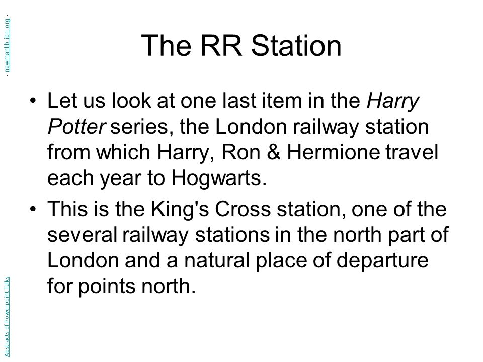 The RR Station Let us look at one last item in the Harry Potter series, the London railway station from which Harry, Ron & Hermione travel each year to Hogwarts.