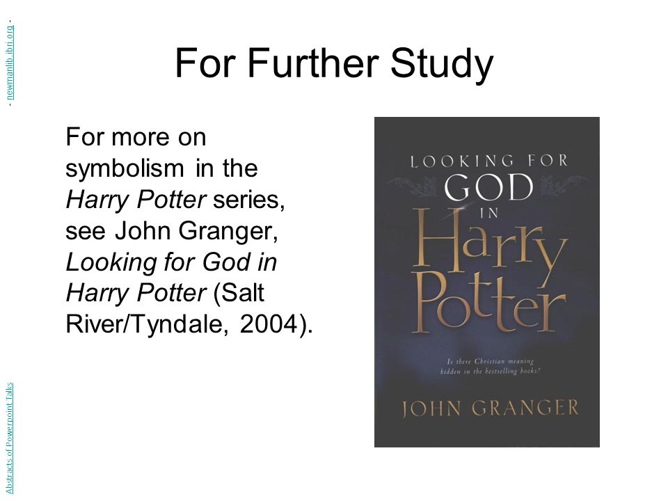For Further Study For more on symbolism in the Harry Potter series, see John Granger, Looking for God in Harry Potter (Salt River/Tyndale, 2004).