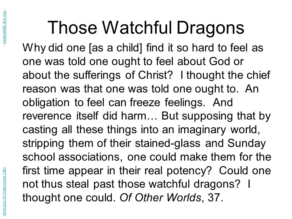 Those Watchful Dragons Why did one [as a child] find it so hard to feel as one was told one ought to feel about God or about the sufferings of Christ.