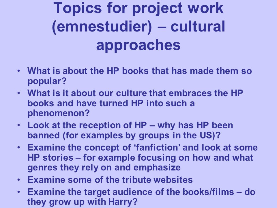 Topics for project work (emnestudier) – cultural approaches What is about the HP books that has made them so popular.