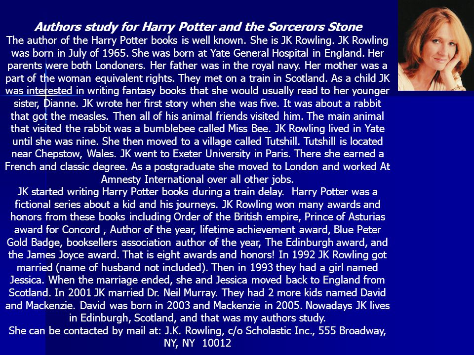 Authors study for Harry Potter and the Sorcerors Stone The author of the Harry Potter books is well known.