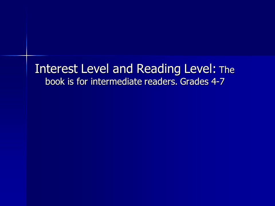Interest Level and Reading Level: The book is for intermediate readers. Grades 4-7