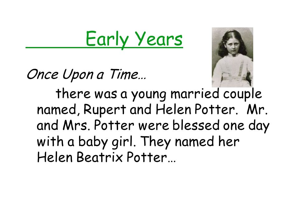 Early Years Once Upon a Time… there was a young married couple named, Rupert and Helen Potter.