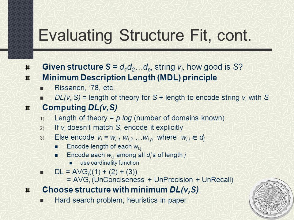 Evaluating Structure Fit, cont. Given structure S = d 1 d 2 …d p, string v i, how good is S? Minimum Description Length (MDL) principle Rissanen, '78,