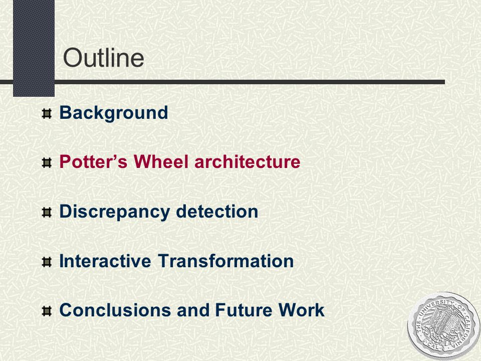 Outline Background Potter's Wheel architecture Discrepancy detection Interactive Transformation Conclusions and Future Work