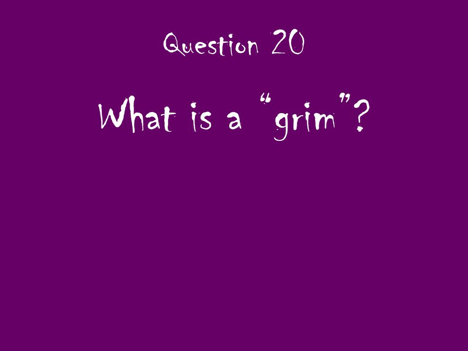 Question 20 What is a grim