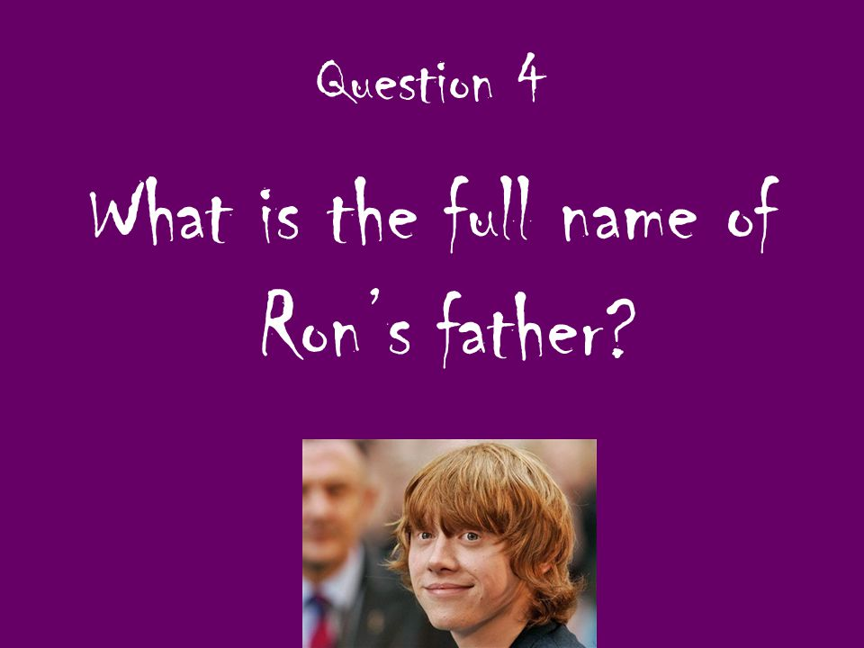 Question 4 What is the full name of Ron's father