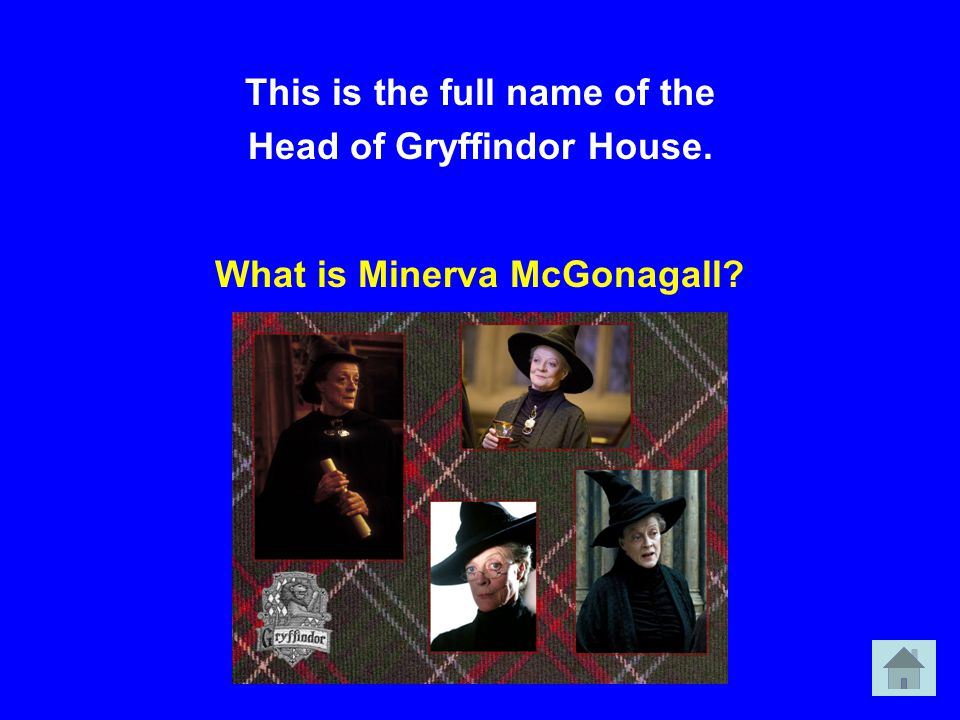 This is the full name of the Head of Gryffindor House. What is Minerva McGonagall?