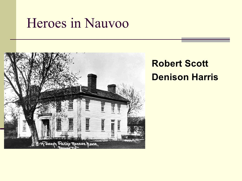 Heroes in Nauvoo Robert Scott Denison Harris
