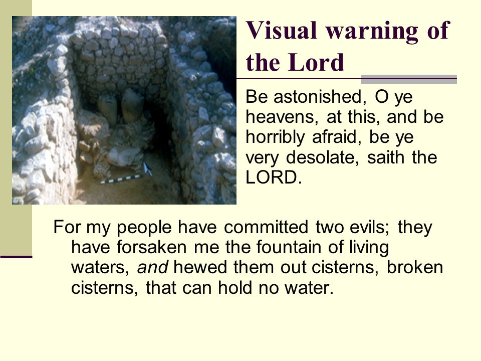 Visual warning of the Lord Be astonished, O ye heavens, at this, and be horribly afraid, be ye very desolate, saith the LORD.