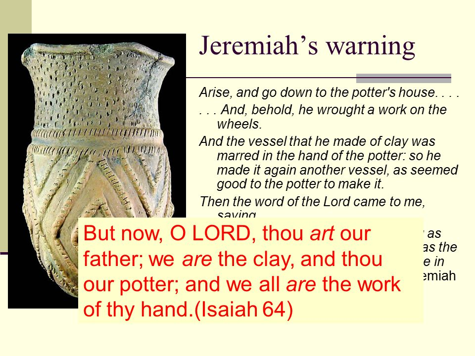 Jeremiah's warning Arise, and go down to the potter s house.......