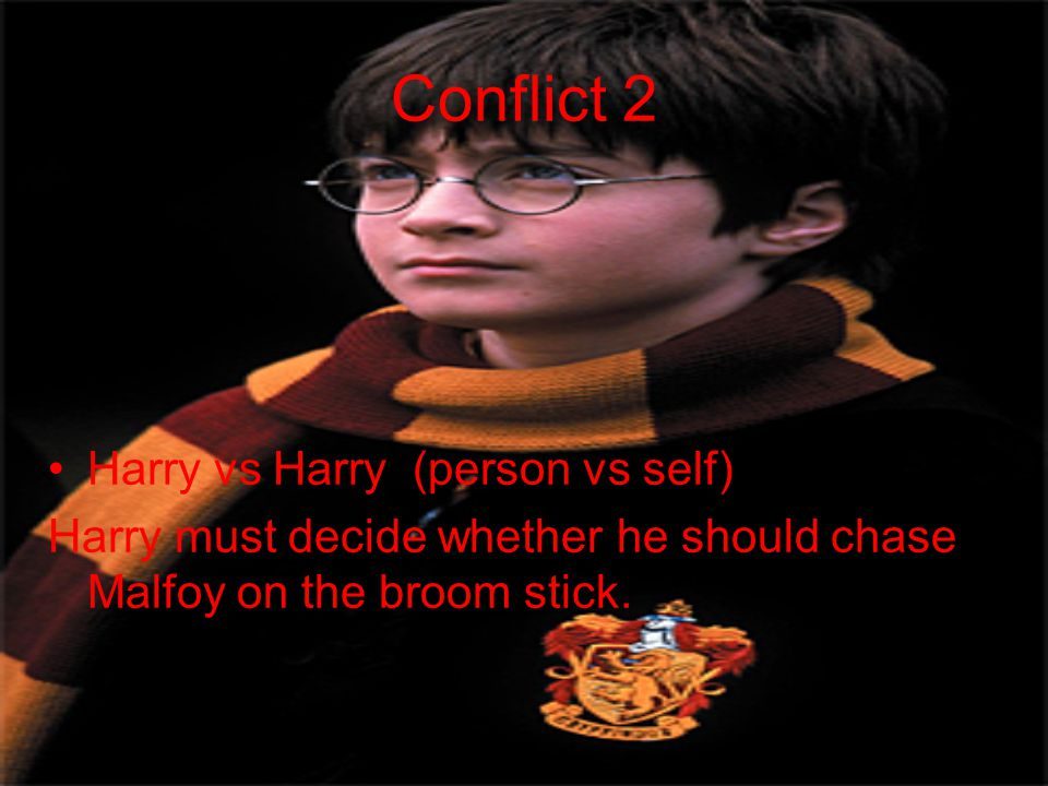 Conflict 2 Harry vs Harry (person vs self) Harry must decide whether he should chase Malfoy on the broom stick.