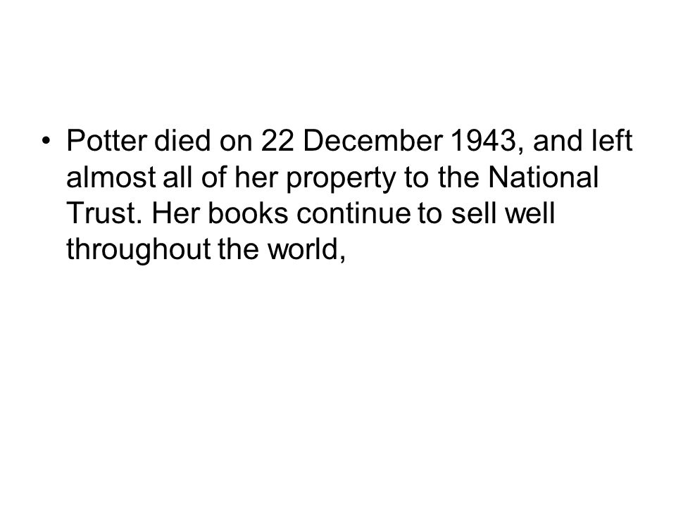 Potter died on 22 December 1943, and left almost all of her property to the National Trust.