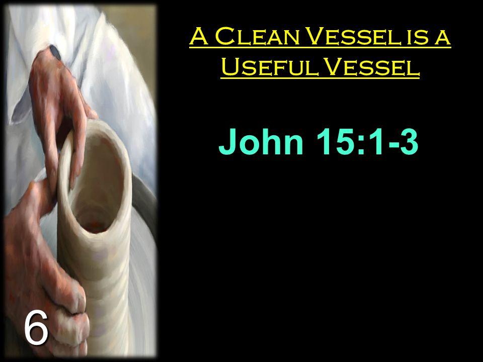 A Clean Vessel is a Useful Vessel John 15:1-3 6