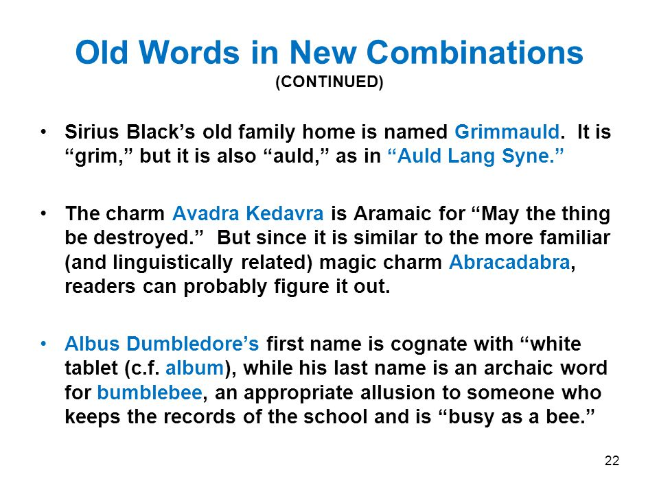 Old Words in New Combinations (CONTINUED) Sirius Black's old family home is named Grimmauld.