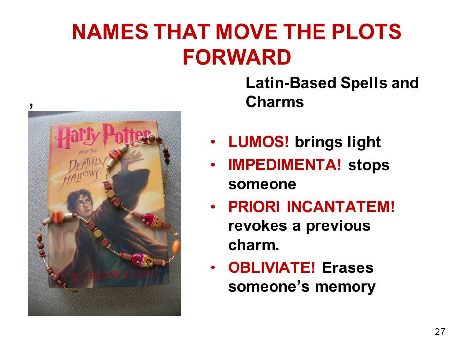 NAMES THAT MOVE THE PLOTS FORWARD, Latin-Based Spells and Charms LUMOS.