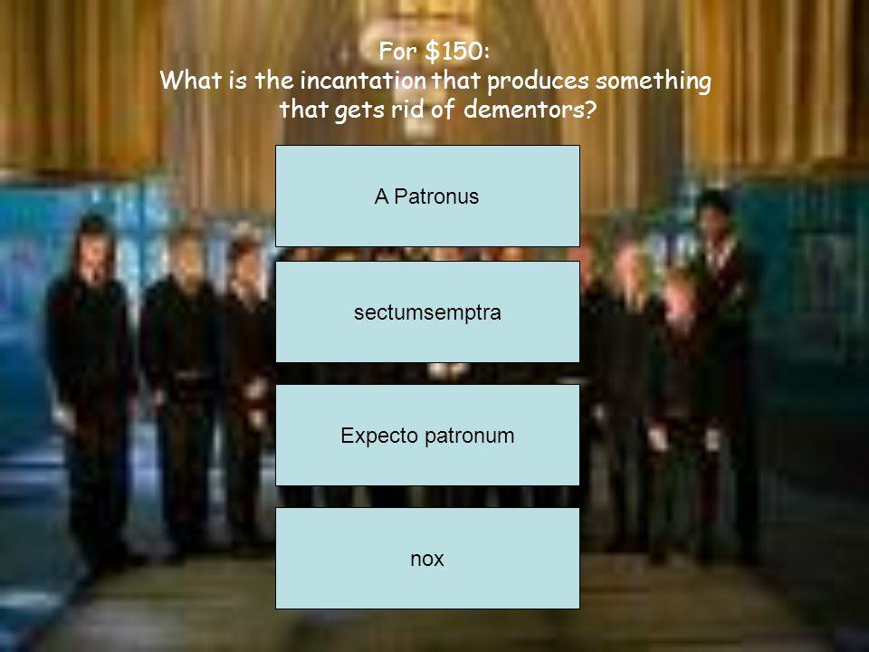 For $50: Who is The Prisoner of Azkaban? Sirius Black Remus Lupin Peter Pettigrew