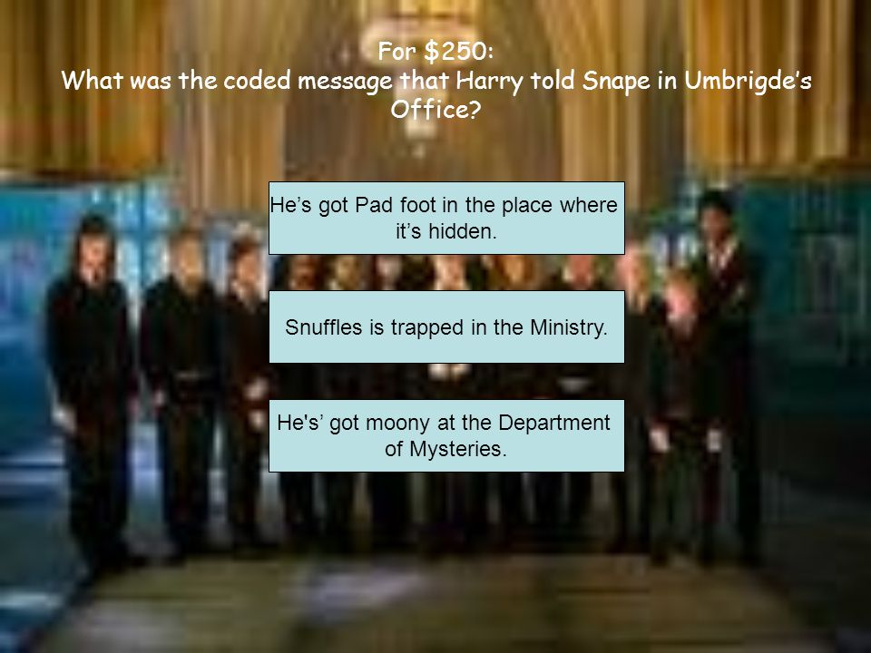 For $150: Where was the headquarters of the Order of the Phoenix? Hogwarts 4 Privet Drive 12 Grimauld Place
