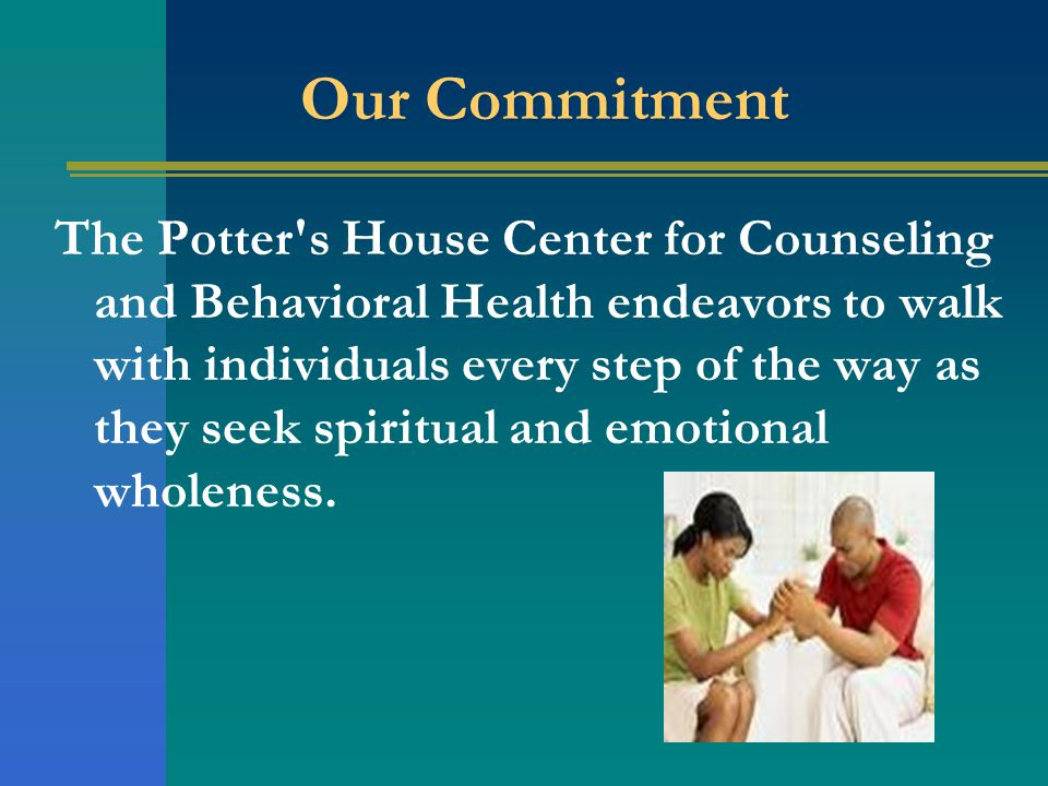 Our Commitment The Potter s House Center for Counseling and Behavioral Health endeavors to walk with individuals every step of the way as they seek spiritual and emotional wholeness.