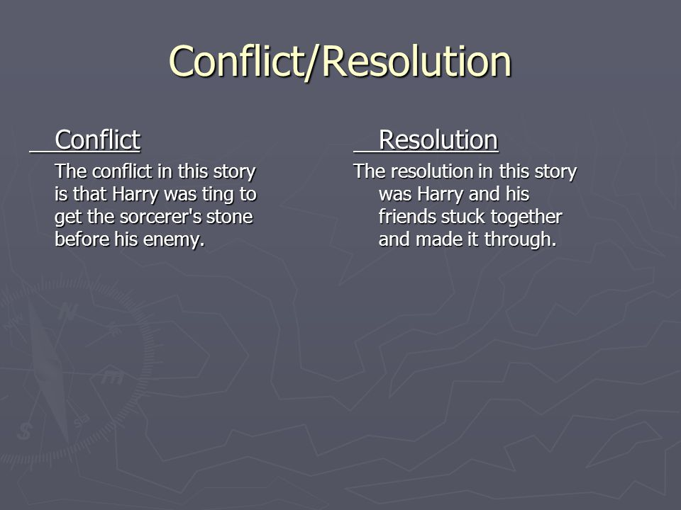 Conflict/Resolution Conflict The conflict in this story is that Harry was ting to get the sorcerer's stone before his enemy. Resolution The resolution