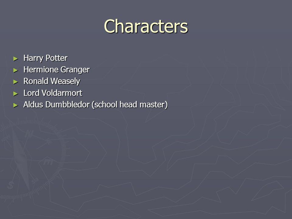 Characters ►H►H►H►Harry Potter ►H►H►H►Hermione Granger ►R►R►R►Ronald Weasely ►L►L►L►Lord Voldarmort ►A►A►A►Aldus Dumbbledor (school head master)