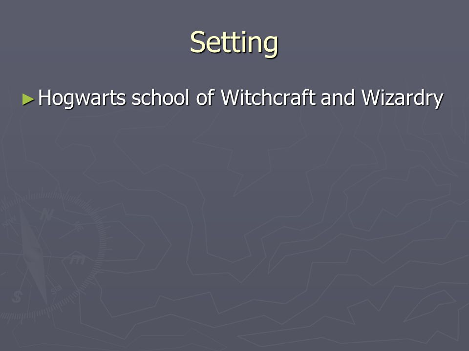 Setting ► Hogwarts school of Witchcraft and Wizardry