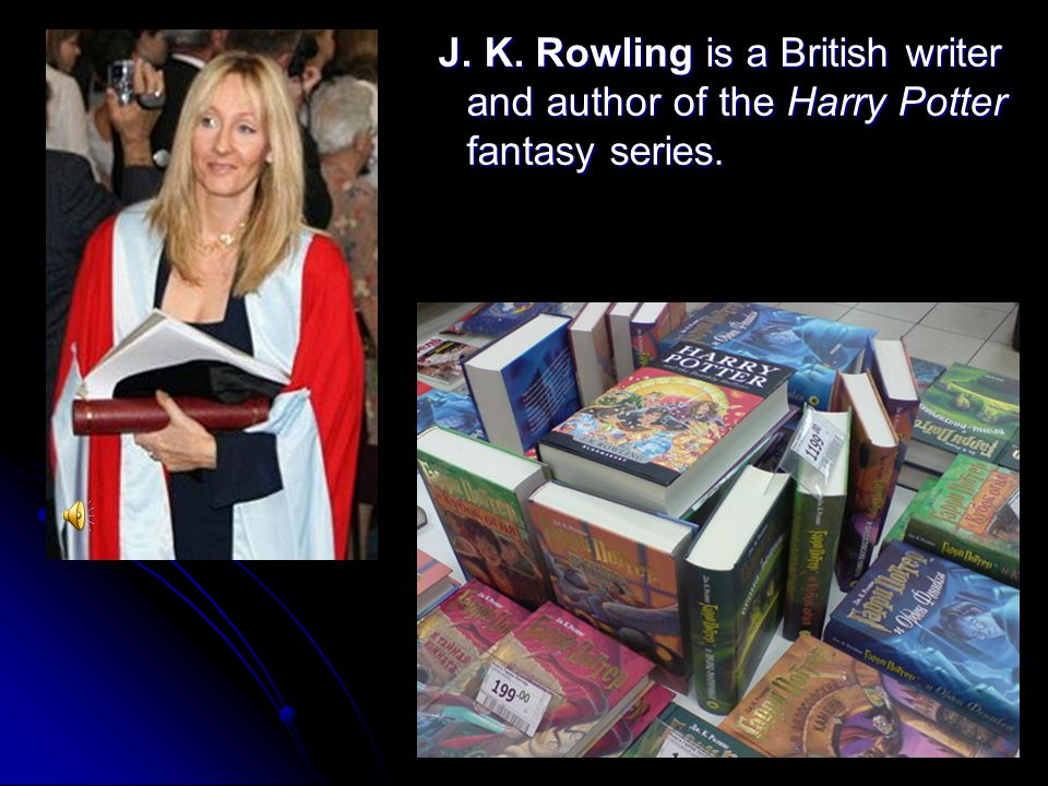 J. K. Rowling is a British writer and author of the Harry Potter fantasy series. J. K. Rowling is a British writer and author of the Harry Potter fant