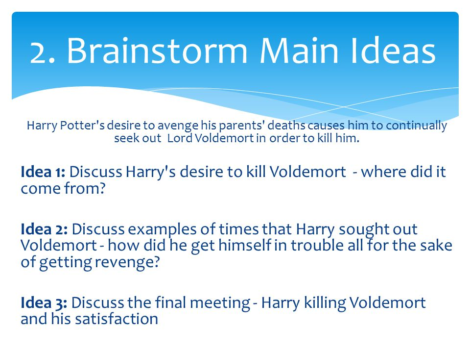 Harry Potter s desire to avenge his parents deaths causes him to continually seek out Lord Voldemort in order to kill him.