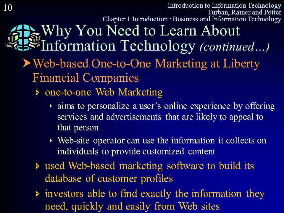 Introduction to Information Technology Turban, Rainer and Potter Chapter 1 Introduction : Business and Information Technology 10 Why You Need to Learn