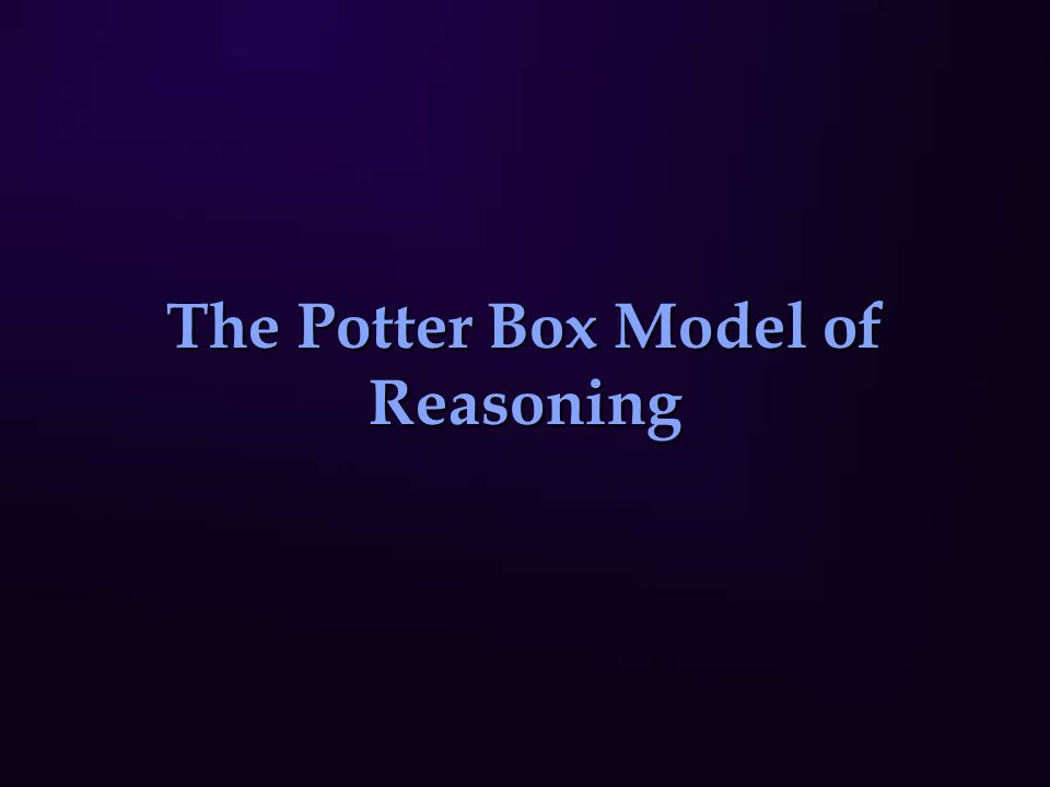 The Potter Box Model of Reasoning